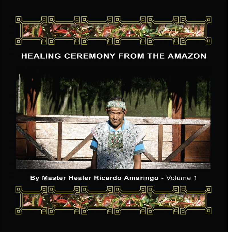 Healing Ceremony From The Amazon Volume 1. by RICARDO AMARINGO